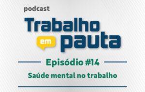 Podcast aborda os impactos da pandemia na saúde mental do trabalhador